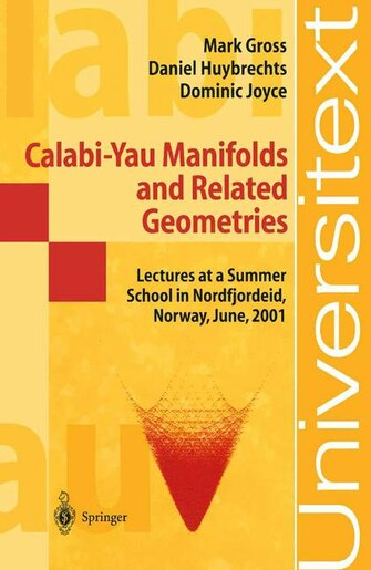 Calabi-Yau Manifolds and Related Geometries: Lectures at a Summer School in Nordfjordeid, Norway, June 2001 by Mark Gross