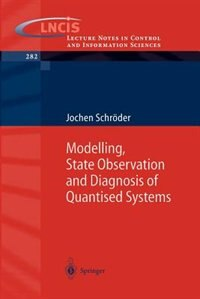 Modelling, State Observation and Diagnosis of Quantised Systems by Jochen Schröder