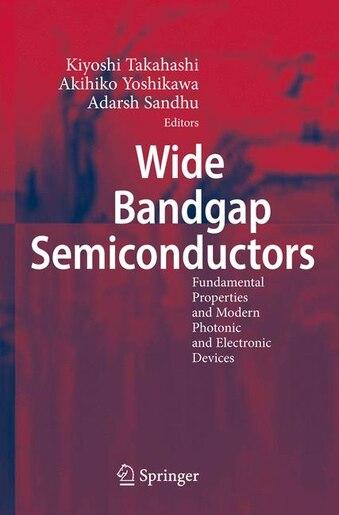 Wide Bandgap Semiconductors: Fundamental Properties and Modern Photonic and Electronic Devices by Kiyoshi Takahashi