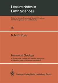Numerical Geology: A Source Guide, Glossary and Selective Bibliography to Geological Uses of Computers and Statistics by Nicholas M.S. Rock