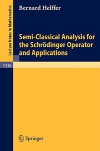 Semi-Classical Analysis for the Schrödinger Operator and Applications by Bernard Helffer