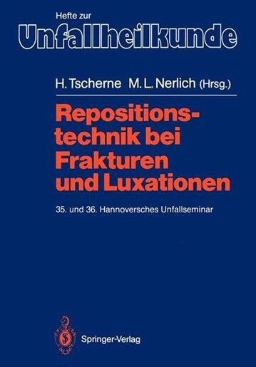 Repositionstechnik Bei Frakturen Und Luxationen: 35. Und 36. Hannoversches Unfallseminar by Harald Tscherne