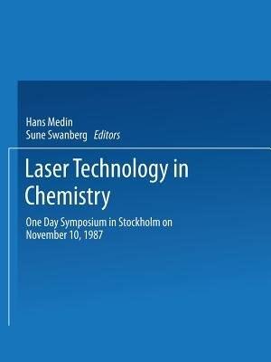 Laser Technology In Chemistry: One Day Symposium In Stockholm On November 10, 1987 by Hans Medin