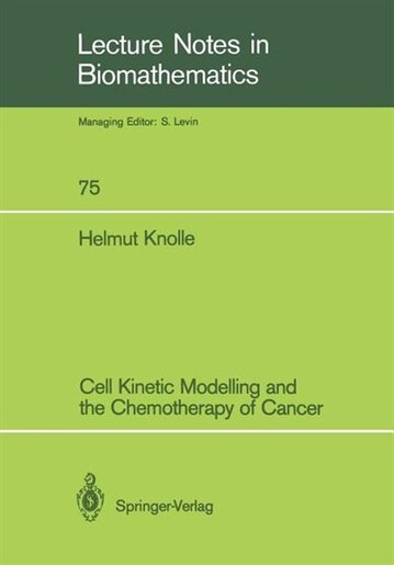 Cell Kinetic Modelling and the Chemotherapy of Cancer by Helmut Knolle