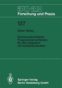 Sensorunterstütztes Programmierverfahren Für Das Entgraten Mit Industrierobotern by Dieter Boley