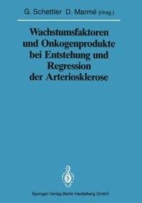 Wachstumsfaktoren und Onkogenprodukte bei Entstehung und Regression der Arteriosklerose by Gotthard Schettler