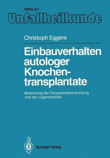 Einbauverhalten autologer Knochentransplantate: Bedeutung der Transplantatverdichtung und der Lagerstabilität by Christoph Eggers