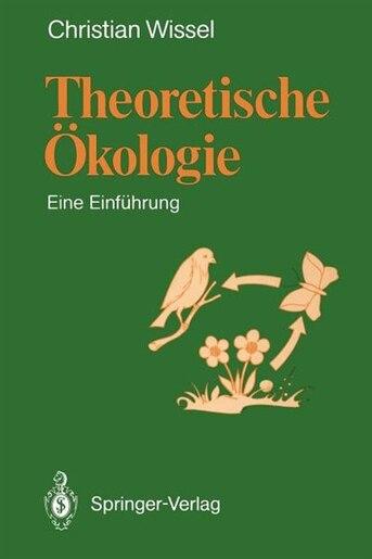 Theoretische Ökologie: Eine Einführung by Christian Wissel