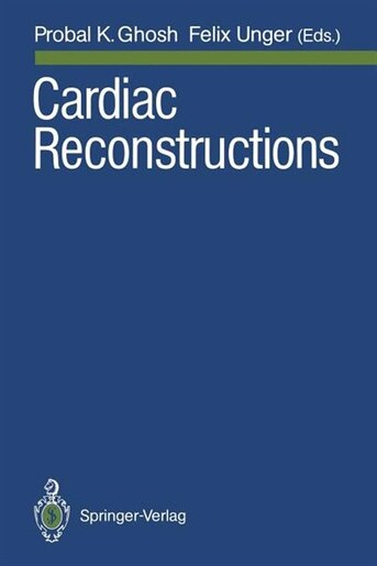 Cardiac Reconstructions by Probal K. Ghosh