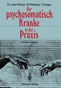 Der psychosomatisch Kranke in der Praxis by Boris Luban-Plozza