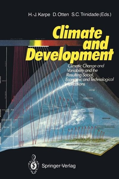 Climate and Development: Climate Change and Variability and the Resulting Social, Economic and Technological Implications by H.-J. Karpe