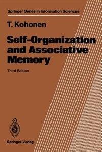 Self-organization And Associative Memory by Teuvo Kohonen