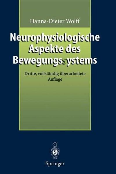 Neurophysiologische Aspekte des Bewegungssystems: Eine Einführung in die neurophysiologische Theorie der manuellen Medizin by Hanns-Dieter Wolff
