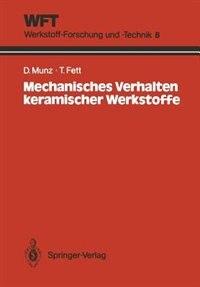 Mechanisches Verhalten keramischer Werkstoffe: Versagensablauf, Werkstoffauswahl, Dimensionierung by Dietrich Munz