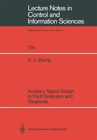 Auxiliary Signal Design In Fault Detection And Diagnosis by Xue J. Zhang