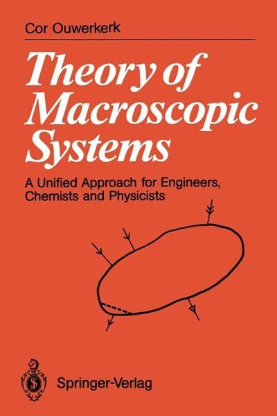 Theory of Macroscopic Systems: A Unified Approach for Engineers, Chemists and Physicists by Cor Ouwerkerk