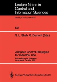 Adaptive Control Strategies For Industrial Use: Proceedings Of A Workshop Kananaskis, Canada, 1988 by Sirish L. Shah