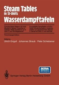 Steam Tables in SI-Units / Wasserdampftafeln: Concise Steam Tables in SI-Units (Student's Tables) Properties of Ordinary Water Substance up to 10 by Ulrich Grigull