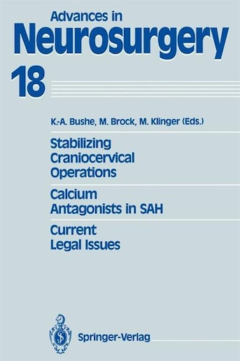Stabilizing Craniocervical Operations Calcium Antagonists in SAH Current Legal Issues: Proceedings of the 40th Annual Meeting of the Deutsche Gesellschaft für Neurochirurgie, Würzburg, M by K.-A. Bushe
