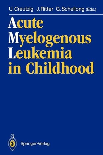 Acute Myelogenous Leukemia in Childhood: Implications of Therapy Studies for Future Risk-Adapted Treatment Strategies by Ursula Creutzig