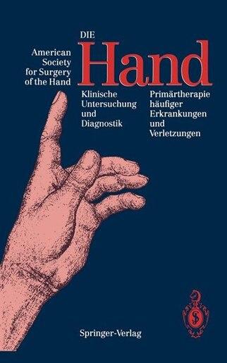 Die Hand: Klinische Untersuchung und Diagnostik Primärtherapie häufiger Erkrankungen und Verletzungen by Sigmund Polzer