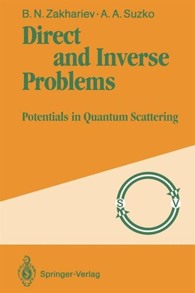 Direct and Inverse Problems: Potentials in Quantum Scattering by Boris N. Zakhariev