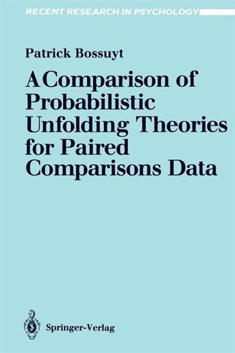 A Comparison of Probabilistic Unfolding Theories for Paired Comparisons Data by Patrick Bossuyt