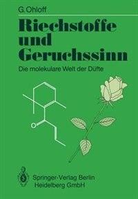 Riechstoffe und Geruchssinn: Die molekulare Welt der Düfte by Günther Ohloff