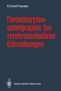 Thrombozytenszintigraphie bei zerebrovaskulären Erkrankungen: Methodik · Ergebnisse · Indikationen by Christof Kessler