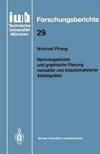 Rechnergestützte und graphische Planung manueller und teilautomatisierter Arbeitsplätze by Winfried Pfrang