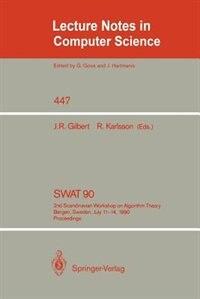 SWAT '90: 2nd Scandinavian Workshop on Algorithm Theory. Bergen, Norway, July 11-14, 1990. Proceedings by John R. Gilbert