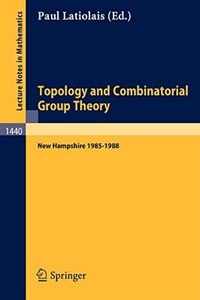 Topology and Combinatorial Group Theory: Proceedings of the Fall Foliage Topology Seminars held in New Hampshire 1985-1988 by Paul Latiolais