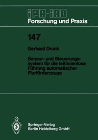 Sensor- und Steuerungssystem für die leitlinienlose Führung automatischer Flurförderzeuge by Gerhard Drunk