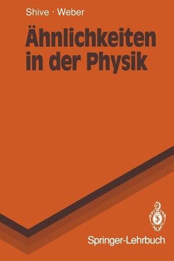 Ähnlichkeiten in der Physik: Zusammenhänge erkennen und verstehen by John N. Shive