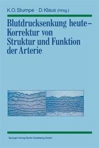Blutdrucksenkung heute - Korrektur von Struktur und Funktion der Arterie by Klaus O. Stumpe
