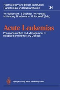 Acute Leukemias: Pharmacokinetics and Management of Relapsed and Refractory Disease by W. Hiddemann
