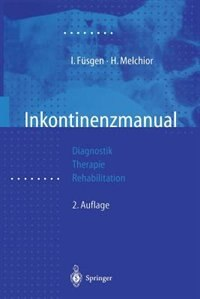 Inkontinenzmanual: Diagnostik - Therapie - Rehabilitation by Ingo Füsgen
