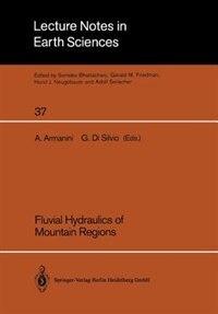 Fluvial Hydraulics of Mountain Regions by Aronne Armanini