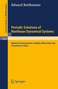 Periodic Solutions of Nonlinear Dynamical Systems: Numerical Computation, Stability, Bifurcation and Transition to Chaos by Eduard Reithmeier