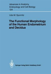 The Functional Morphology of the Human Endometrium and Decidua