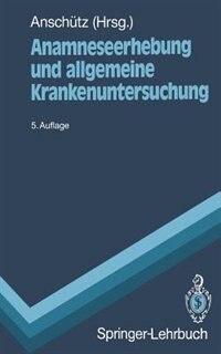 Anamneseerhebung Und Allgemeine Krankenuntersuchung by Felix Anschütz