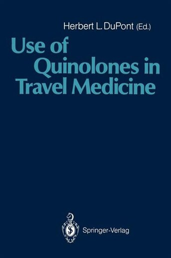 Use of Quinolones in Travel Medicine: Second Conference on International Travel Medicine Proceedings of the Ciprofloxacin Satellite Sympo by Herbert L. Dupont