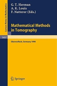 Mathematical Methods in Tomography: Proceedings of a Conference held in Oberwolfach, Germany, 5-11 June, 1990 by Gabor T. Herman
