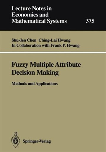 Fuzzy Multiple Attribute Decision Making: Methods and Applications by Shu-Jen Chen