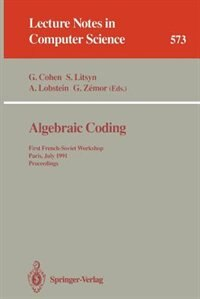 Algebraic Coding: First French-Soviet Workshop, Paris, July 22-24, 1991. Proceedings by Gerard Cohen