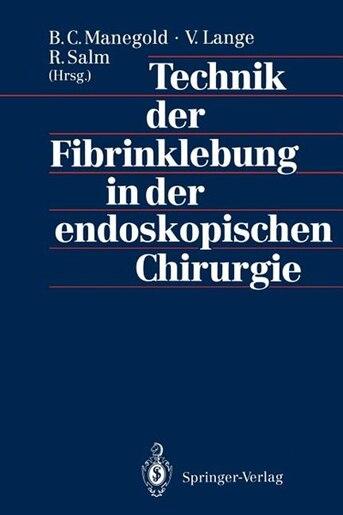 Technik der Fibrinklebung in der endoskopischen Chirurgie by B.C. Manegold