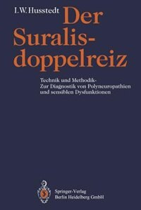 Der Suralisdoppelreiz: Technik Und Methodik - Zur Diagnostik Von Polyneuropathien Und Sensiblen Dysfunktionen by Ingo W. Husstedt