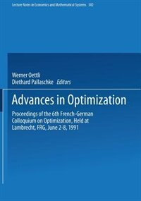 Advances in Optimization: Proceedings of the 6th French-German Colloquium on Optimization Held at Lambrecht, FRG, June 2-8, 1 by Werner Oettli