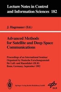 Advanced Methods For Satellite And Deep Space Communications: Proceedings Of An International Seminar Organized By Deutsche Forschungsanstalt Für Luft- Und Raumf by Joachim Hagenauer