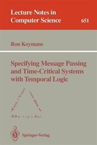 Specifying Message Passing and Time-Critical Systems with Temporal Logic by Ron Koymans